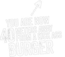 You are now 40 meters from a kick ass burger